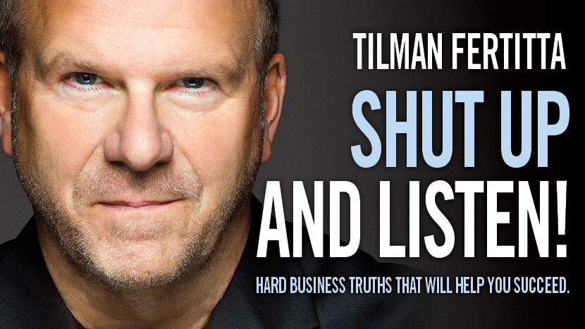 SHUT UP AND LISTEN: Hard Business truths that will help you succeed